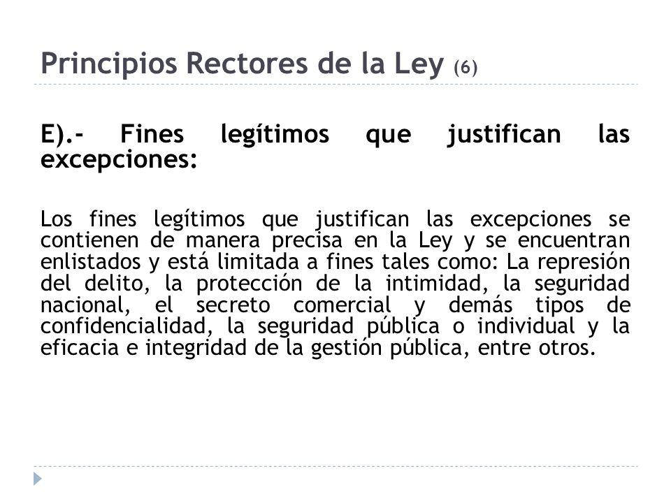 Principios Rectores de la Ley (6) E).- Fines legítimos que justifican las excepciones: Los fines legítimos que justifican las excepciones se contienen