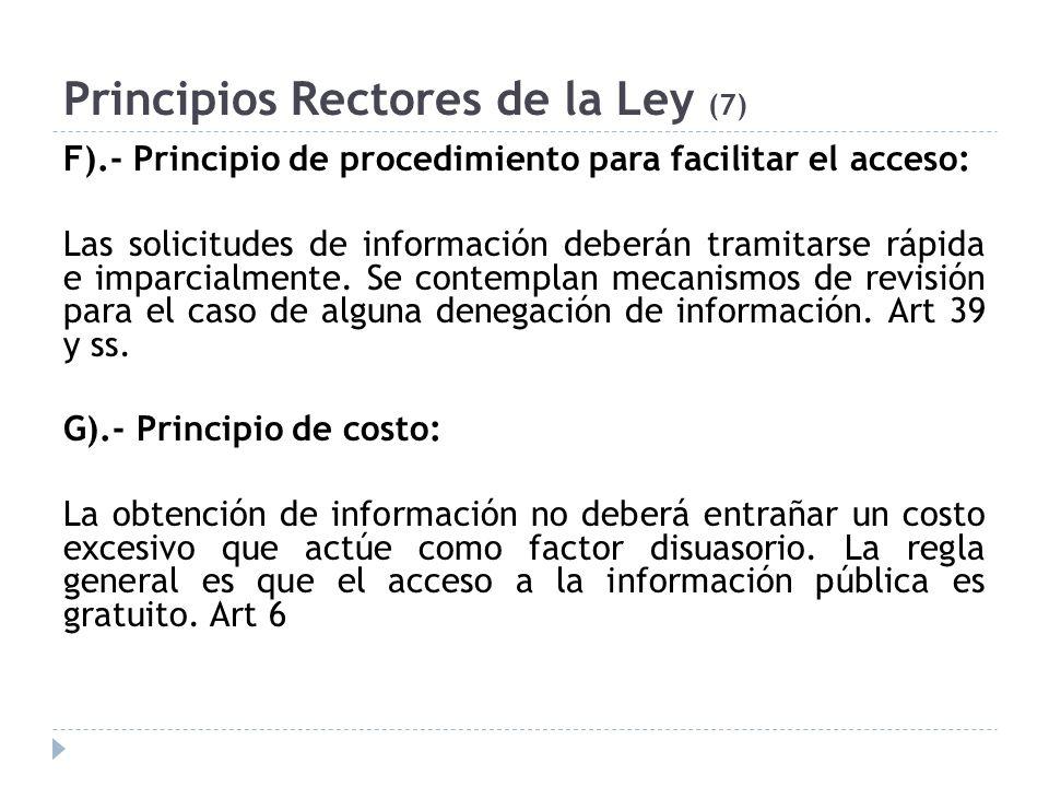 Principios Rectores de la Ley (7) F).- Principio de procedimiento para facilitar el acceso: Las solicitudes de información deberán tramitarse rápida e