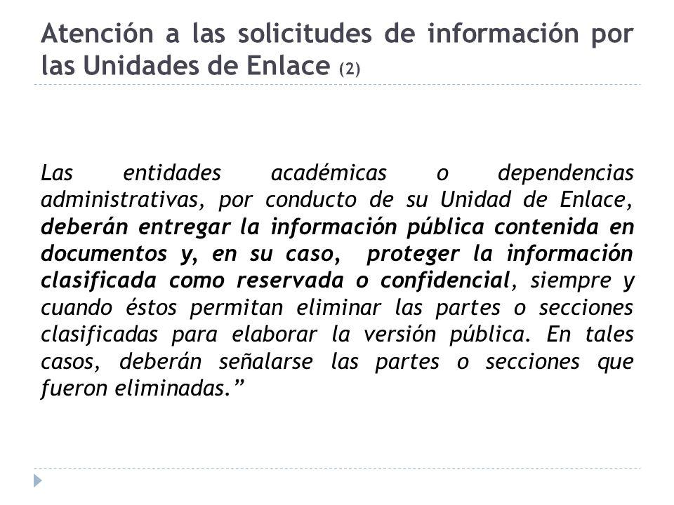 Atención a las solicitudes de información por las Unidades de Enlace (2) Las entidades académicas o dependencias administrativas, por conducto de su U