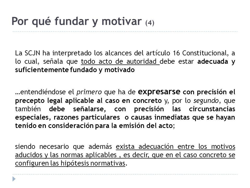 Por qué fundar y motivar (4) La SCJN ha interpretado los alcances del artículo 16 Constitucional, a lo cual, señala que todo acto de autoridad debe es