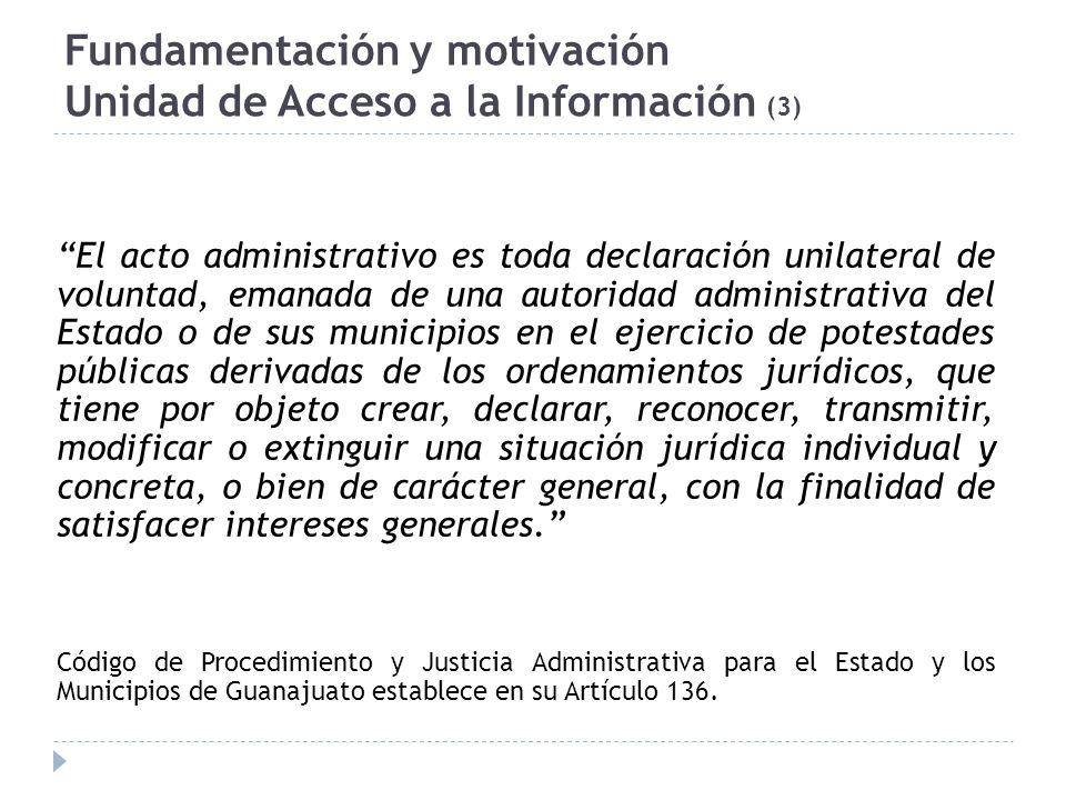 Fundamentación y motivación Unidad de Acceso a la Información (3) El acto administrativo es toda declaración unilateral de voluntad, emanada de una au