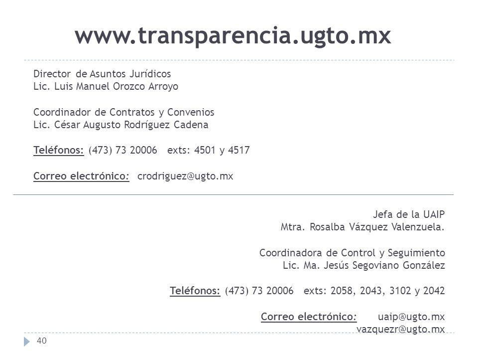 www.transparencia.ugto.mx 40 Jefa de la UAIP Mtra. Rosalba Vázquez Valenzuela. Coordinadora de Control y Seguimiento Lic. Ma. Jesús Segoviano González