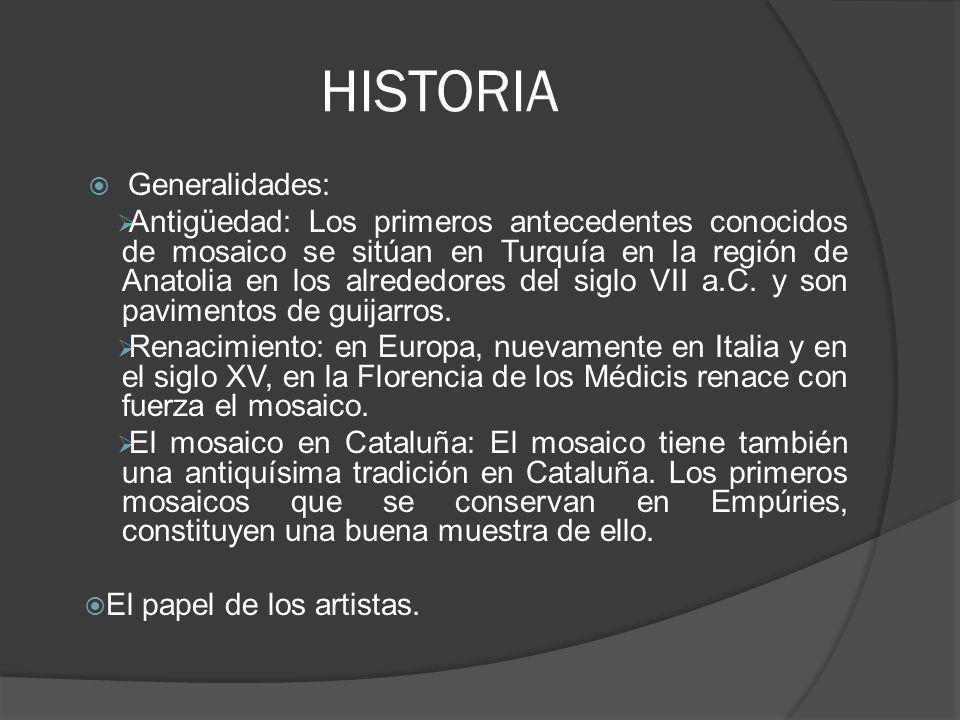 HISTORIA Generalidades: Antigüedad: Los primeros antecedentes conocidos de mosaico se sitúan en Turquía en la región de Anatolia en los alrededores de