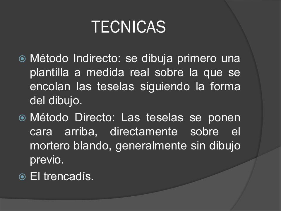 TECNICAS Método Indirecto: se dibuja primero una plantilla a medida real sobre la que se encolan las teselas siguiendo la forma del dibujo. Método Dir