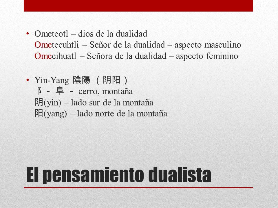El pensamiento dualista Ometeotl – dios de la dualidad Ometecuhtli – Señor de la dualidad – aspecto masculino Omecihuatl – Señora de la dualidad – asp