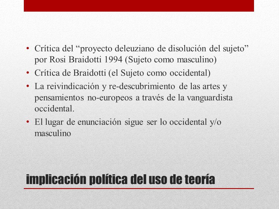 implicación política del uso de teoría Crítica del proyecto deleuziano de disolución del sujeto por Rosi Braidotti 1994 (Sujeto como masculino) Crític