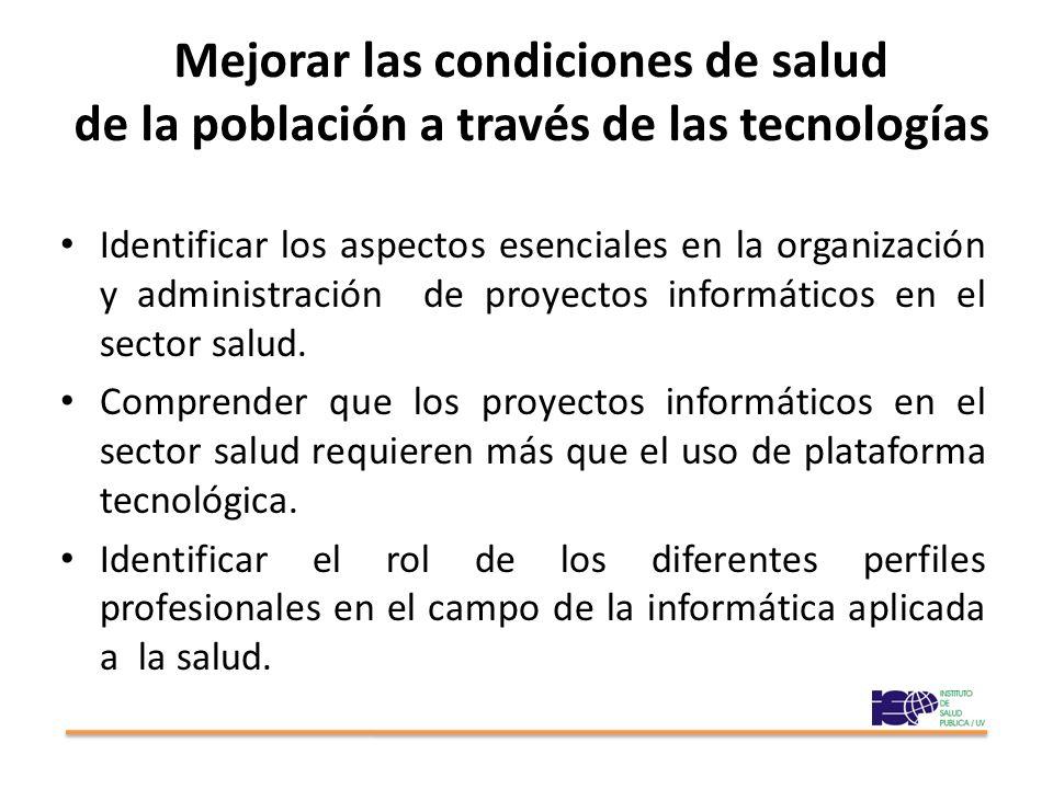 Mejorar las condiciones de salud de la población a través de las tecnologías Identificar los aspectos esenciales en la organización y administración d
