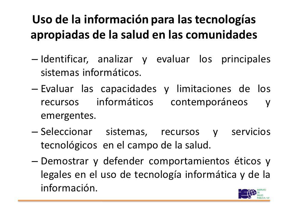 Uso de la información para las tecnologías apropiadas de la salud en las comunidades – Identificar, analizar y evaluar los principales sistemas informáticos.
