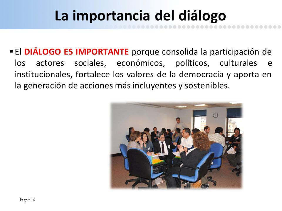 Page 10 La importancia del diálogo El DIÁLOGO ES IMPORTANTE porque consolida la participación de los actores sociales, económicos, políticos, cultural