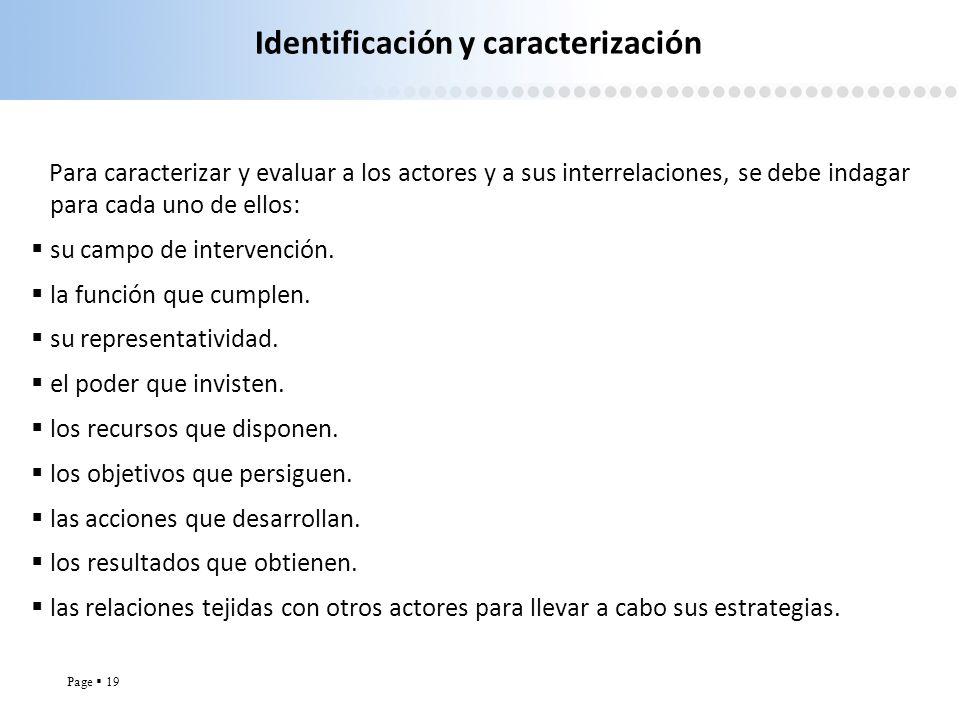 Page 19 Identificación y caracterización Para caracterizar y evaluar a los actores y a sus interrelaciones, se debe indagar para cada uno de ellos: su