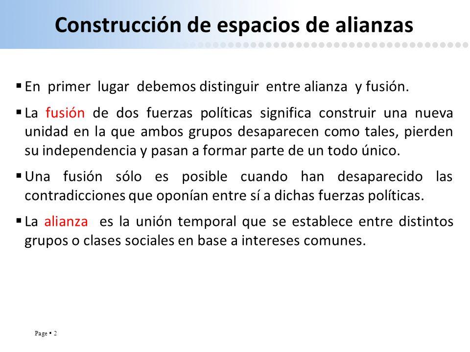 Page 2 Construcción de espacios de alianzas En primer lugar debemos distinguir entre alianza y fusión. La fusión de dos fuerzas políticas significa co