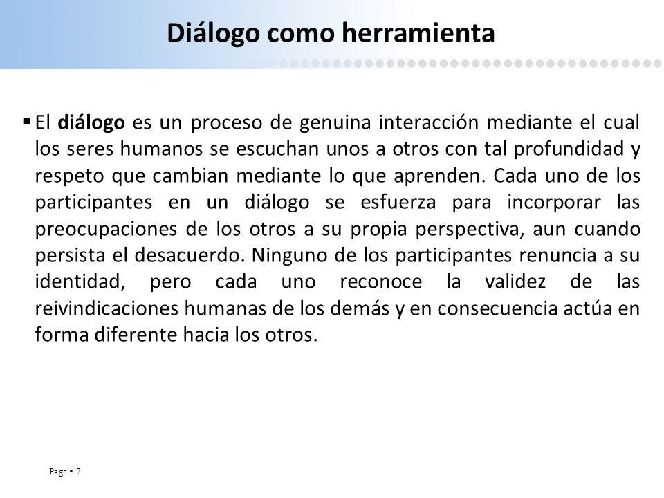 Page 7 Diálogo como herramienta El diálogo es un proceso de genuina interacción mediante el cual los seres humanos se escuchan unos a otros con tal pr