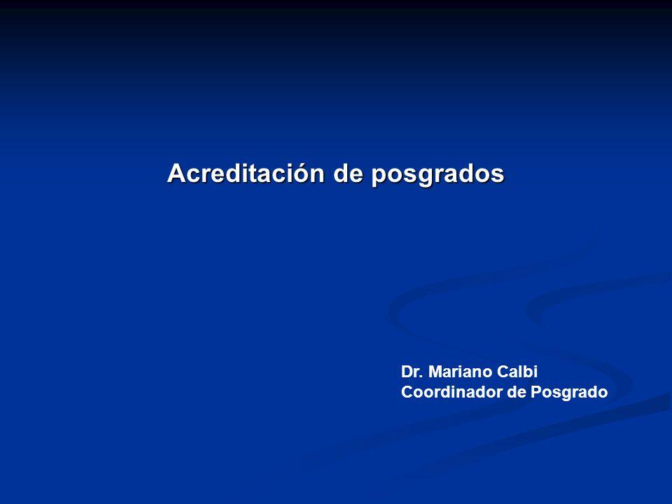 Acreditación de posgrados Dr. Mariano Calbi Coordinador de Posgrado