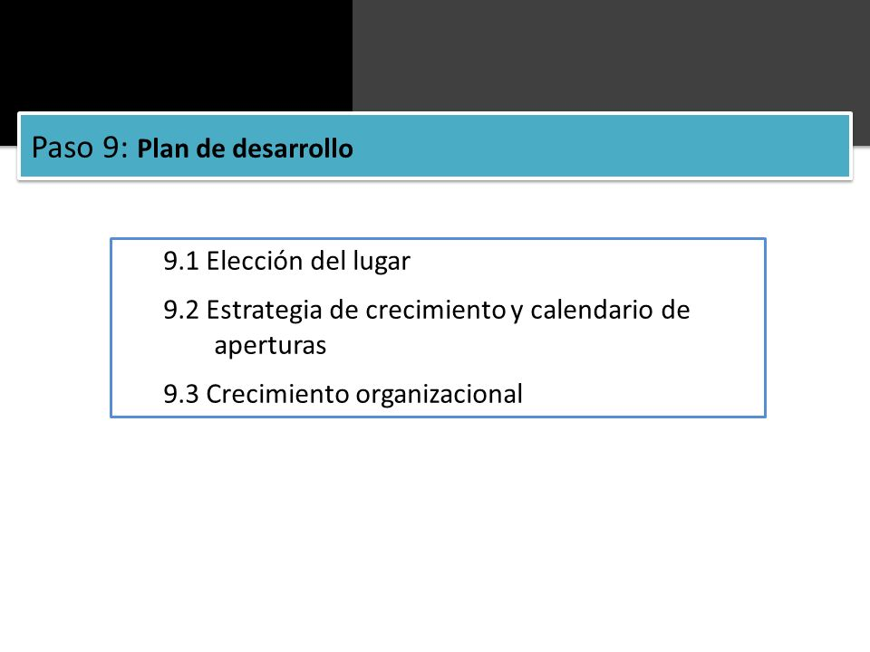 9.1 Elección del lugar 9.2 Estrategia de crecimiento y calendario de aperturas 9.3 Crecimiento organizacional Paso 9: Plan de desarrollo