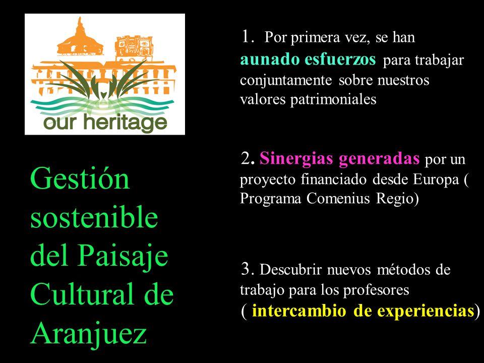 Gestión sostenible del Paisaje Cultural de Aranjuez 1. Por primera vez, se han aunado esfuerzos para trabajar conjuntamente sobre nuestros valores pat