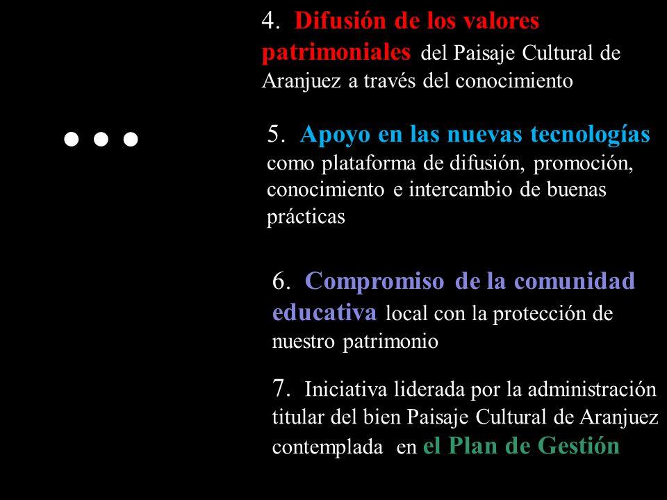 … 4. Difusión de los valores patrimoniales del Paisaje Cultural de Aranjuez a través del conocimiento 5. Apoyo en las nuevas tecnologías como platafor