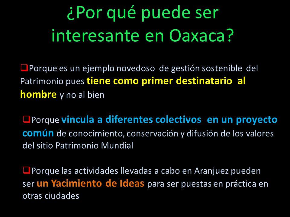 ¿Por qué puede ser interesante en Oaxaca? Porque es un ejemplo novedoso de gestión sostenible del Patrimonio pues tiene como primer destinatario al ho