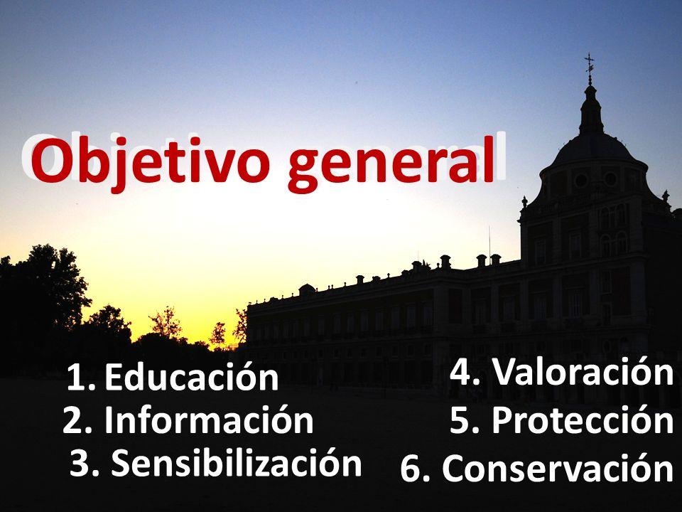 Objetivo general 1.Educación 2. Información 3. Sensibilización 4. Valoración 5. Protección 6. Conservación