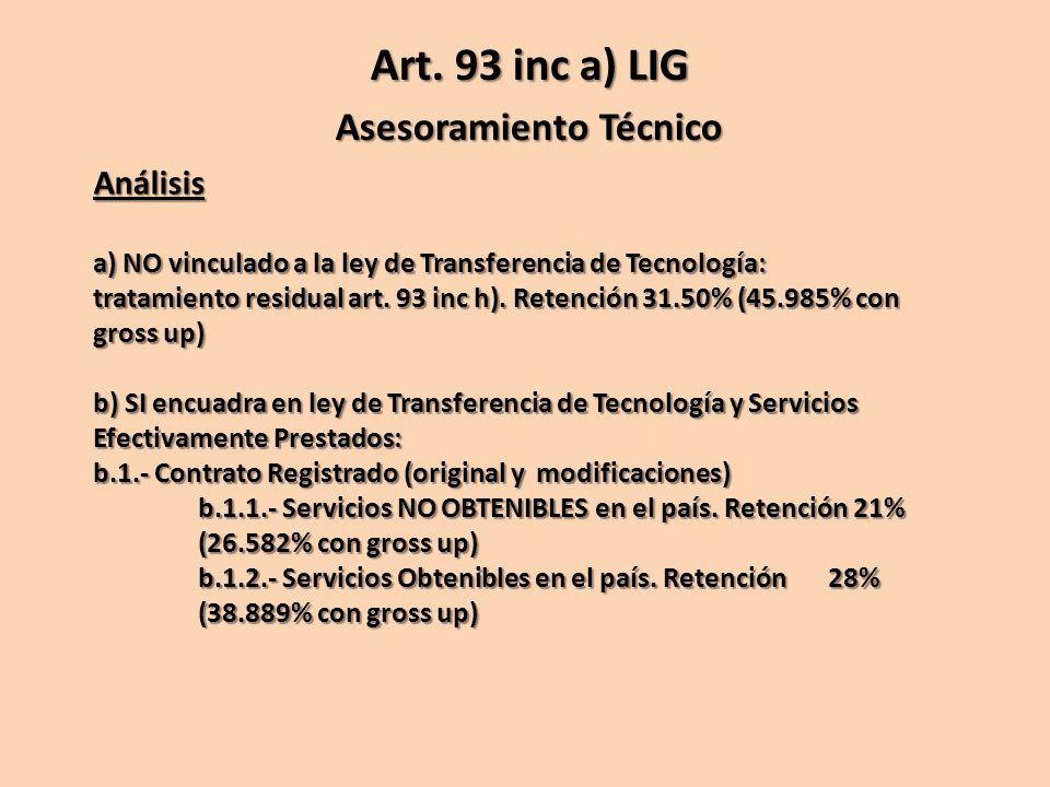 Análisis a) NO vinculado a la ley de Transferencia de Tecnología: tratamiento residual art. 93 inc h). Retención 31.50% (45.985% con gross up) b) SI e
