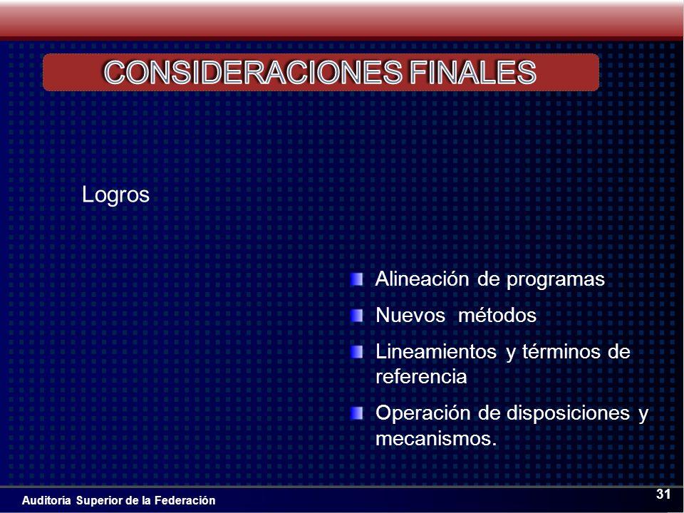Auditoría Superior de la Federación 31 Logros Alineación de programas Nuevos métodos Lineamientos y términos de referencia Operación de disposiciones y mecanismos.