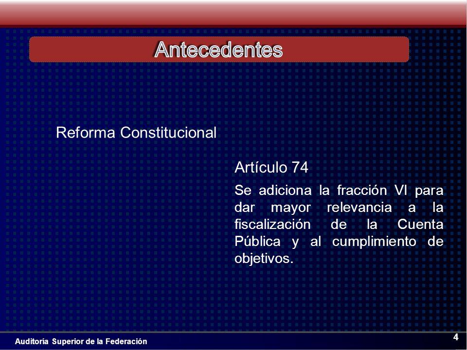 Auditoría Superior de la Federación 4 Se adiciona la fracción VI para dar mayor relevancia a la fiscalización de la Cuenta Pública y al cumplimiento de objetivos.