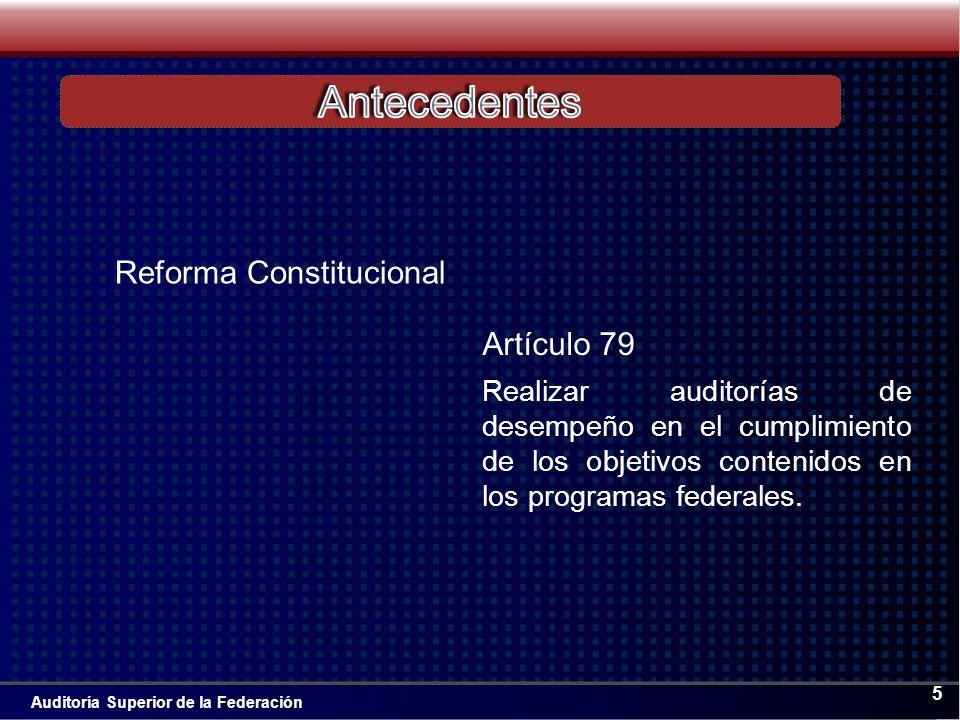 Auditoría Superior de la Federación 5 Realizar auditorías de desempeño en el cumplimiento de los objetivos contenidos en los programas federales.