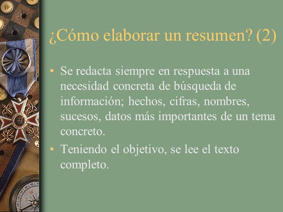 ¿Cómo elaborar un resumen? (2) Se redacta siempre en respuesta a una necesidad concreta de búsqueda de información; hechos, cifras, nombres, sucesos,
