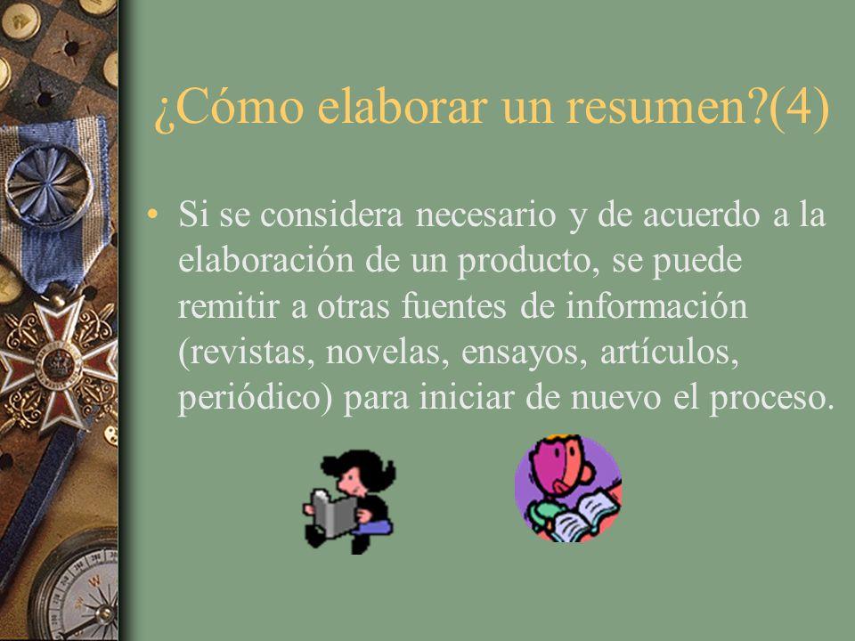 ¿Cómo elaborar un resumen?(4) Si se considera necesario y de acuerdo a la elaboración de un producto, se puede remitir a otras fuentes de información