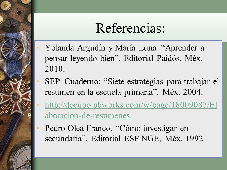 Referencias: Yolanda Argudín y María Luna.Aprender a pensar leyendo bien. Editorial Paidós, Méx. 2010. SEP. Cuaderno: Siete estrategias para trabajar