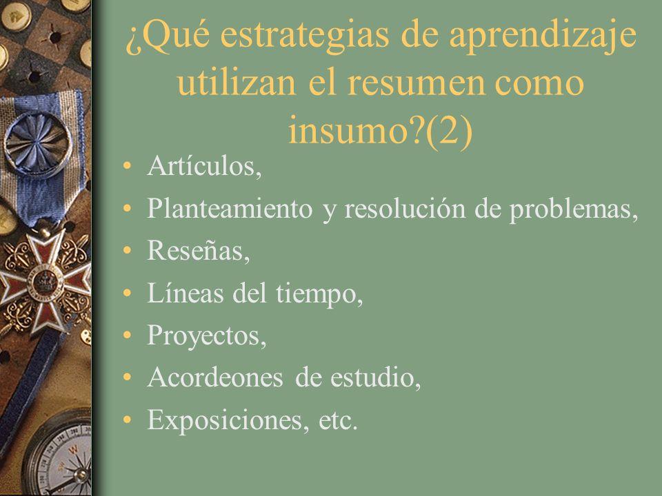 ¿Qué estrategias de aprendizaje utilizan el resumen como insumo?(2) Artículos, Planteamiento y resolución de problemas, Reseñas, Líneas del tiempo, Pr