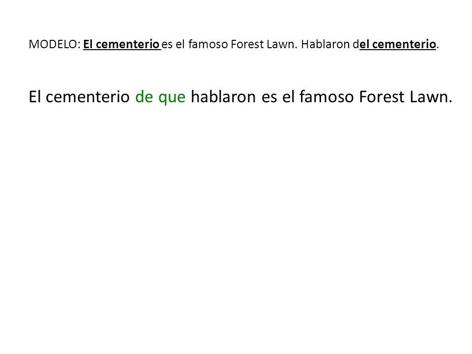 MODELO: El cementerio es el famoso Forest Lawn.Hablaron del cementerio.