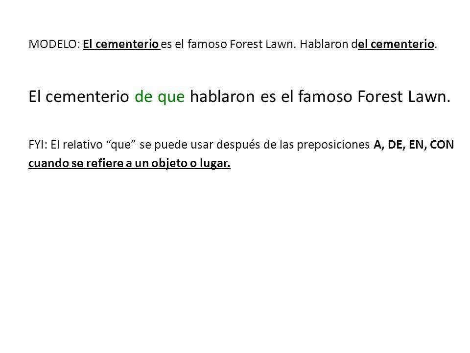 MODELO: El cementerio es el famoso Forest Lawn. Hablaron del cementerio.