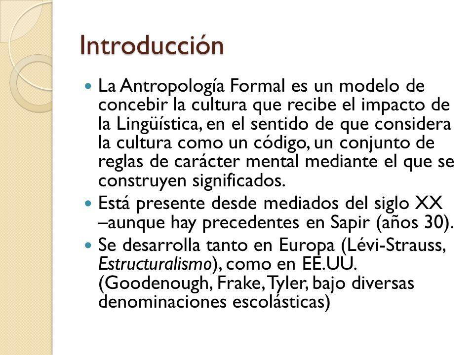Introducción La Antropología Formal es un modelo de concebir la cultura que recibe el impacto de la Lingüística, en el sentido de que considera la cul