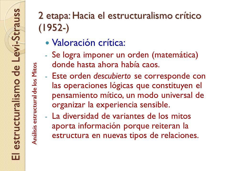 2 etapa: Hacia el estructuralismo crítico (1952-) Valoración crítica: - Se logra imponer un orden (matemática) donde hasta ahora había caos. - Este or