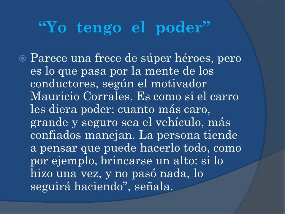 Yo tengo el poder Parece una frece de súper héroes, pero es lo que pasa por la mente de los conductores, según el motivador Mauricio Corrales.
