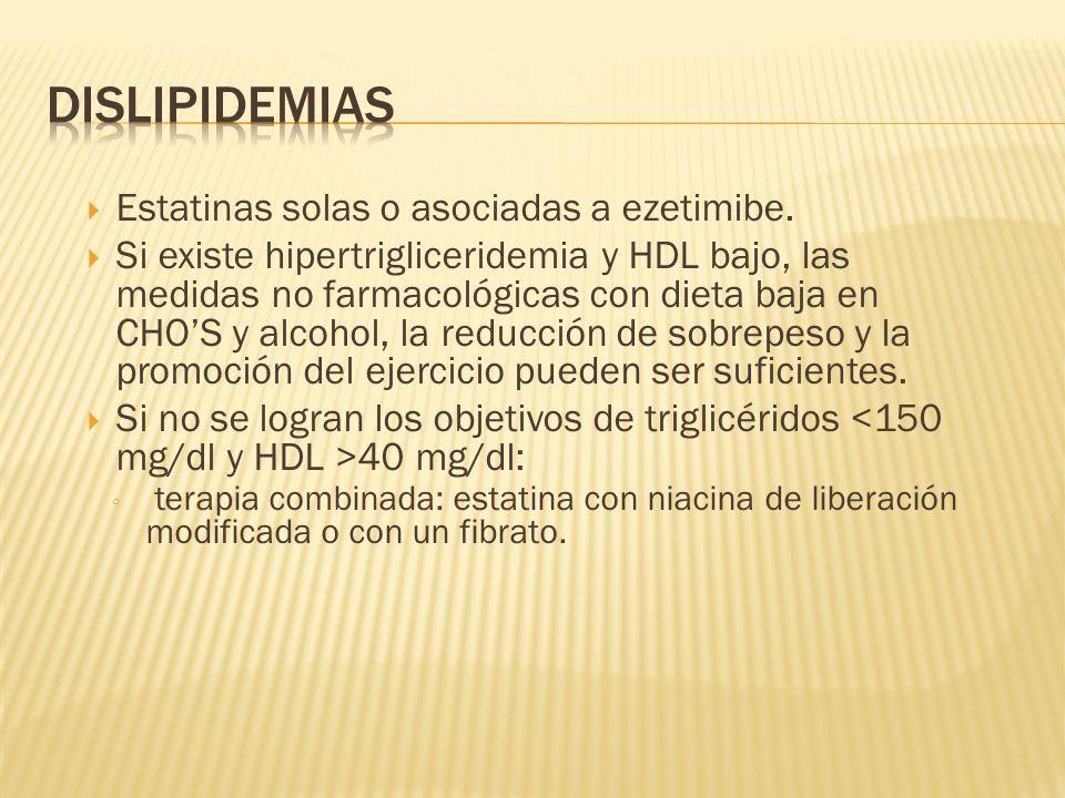 Estatinas solas o asociadas a ezetimibe. Si existe hipertrigliceridemia y HDL bajo, las medidas no farmacológicas con dieta baja en CHOS y alcohol, la