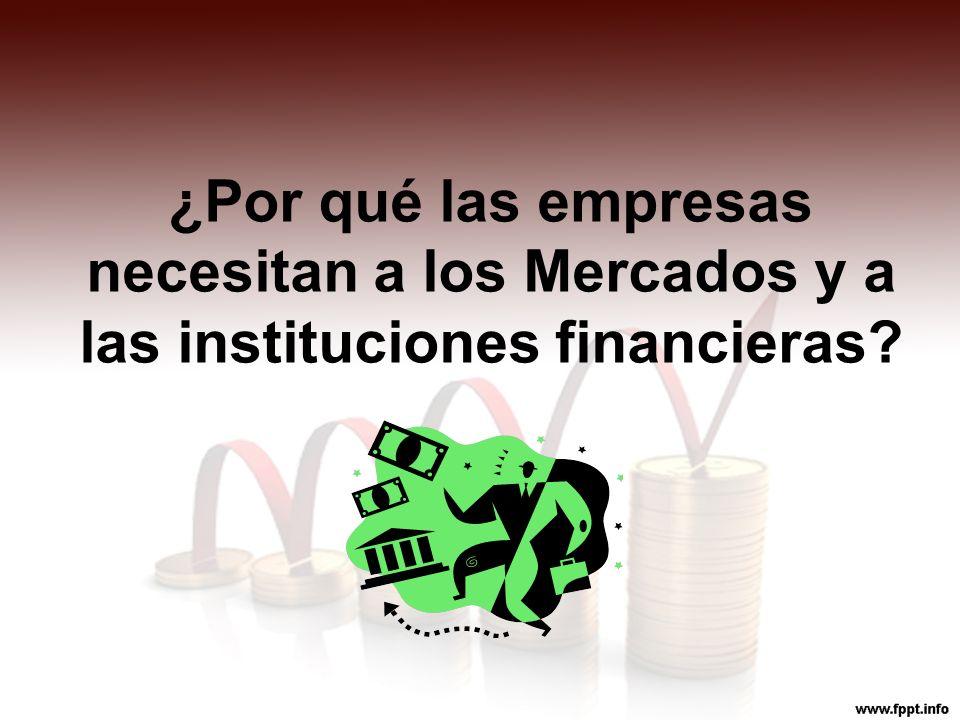 ¿Por qué las empresas necesitan a los Mercados y a las instituciones financieras?