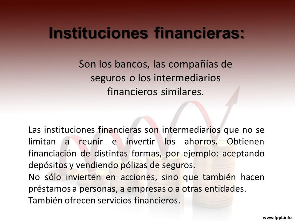 Instituciones financieras: Son los bancos, las compañías de seguros o los intermediarios financieros similares. Las instituciones financieras son inte