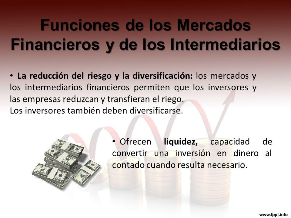 Funciones de los Mercados Financieros y de los Intermediarios La reducción del riesgo y la diversificación: los mercados y los intermediarios financie