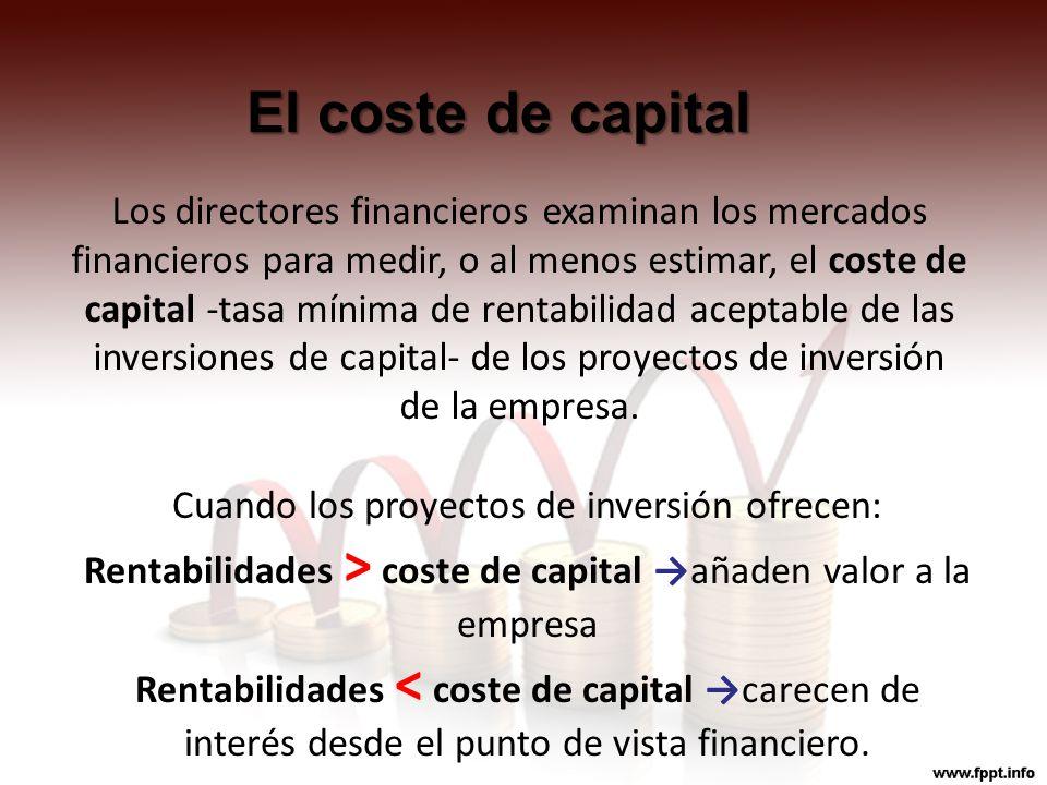 El coste de capital Los directores financieros examinan los mercados financieros para medir, o al menos estimar, el coste de capital -tasa mínima de r