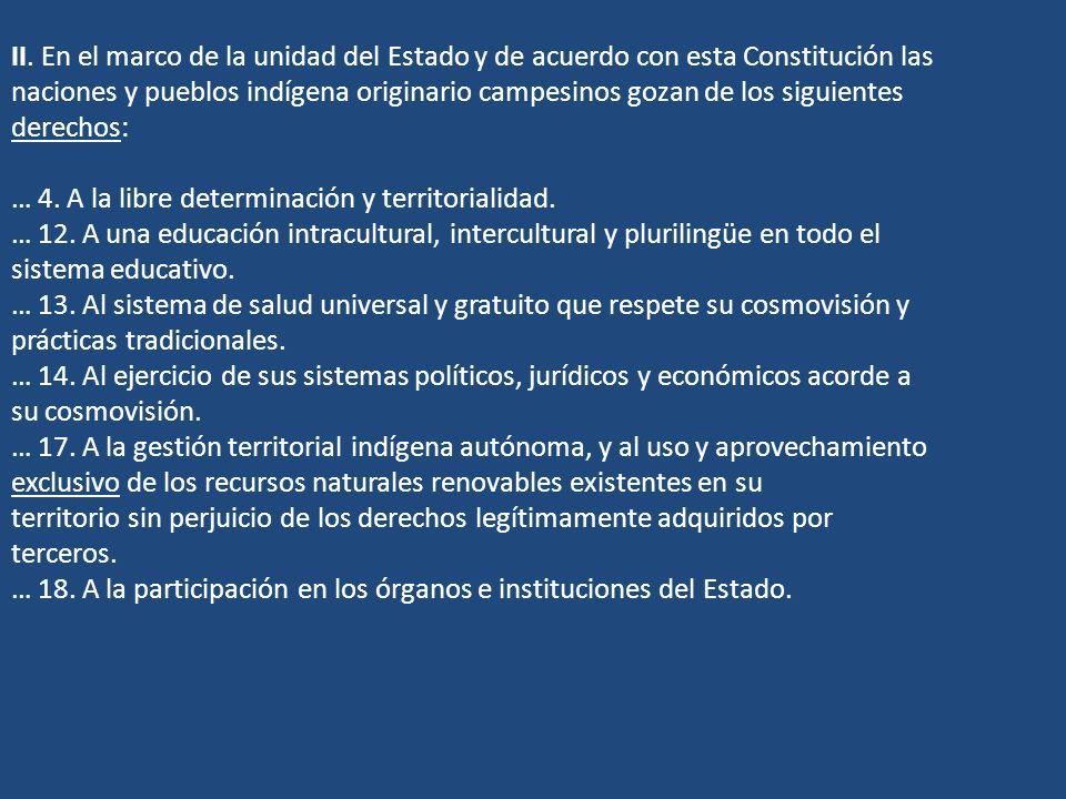 II. En el marco de la unidad del Estado y de acuerdo con esta Constitución las naciones y pueblos indígena originario campesinos gozan de los siguient