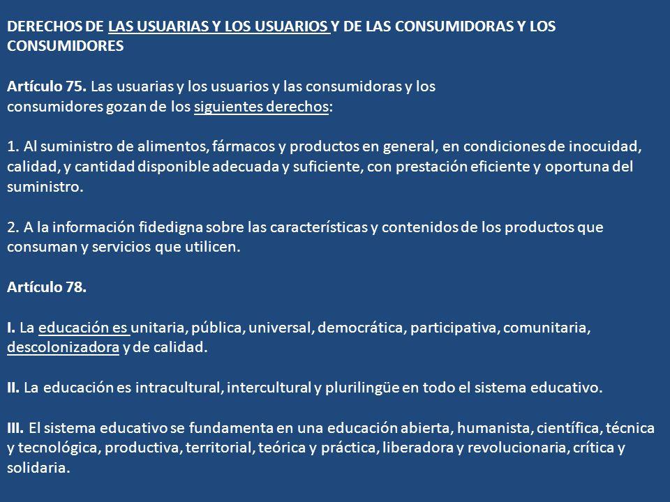 DERECHOS DE LAS USUARIAS Y LOS USUARIOS Y DE LAS CONSUMIDORAS Y LOS CONSUMIDORES Artículo 75. Las usuarias y los usuarios y las consumidoras y los con