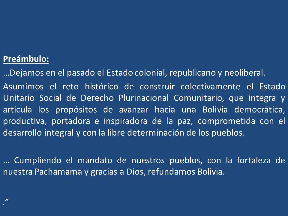 Preámbulo: …Dejamos en el pasado el Estado colonial, republicano y neoliberal. Asumimos el reto histórico de construir colectivamente el Estado Unitar