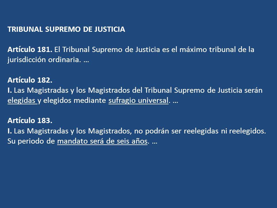 TRIBUNAL SUPREMO DE JUSTICIA Artículo 181. El Tribunal Supremo de Justicia es el máximo tribunal de la jurisdicción ordinaria. … Artículo 182. I. Las