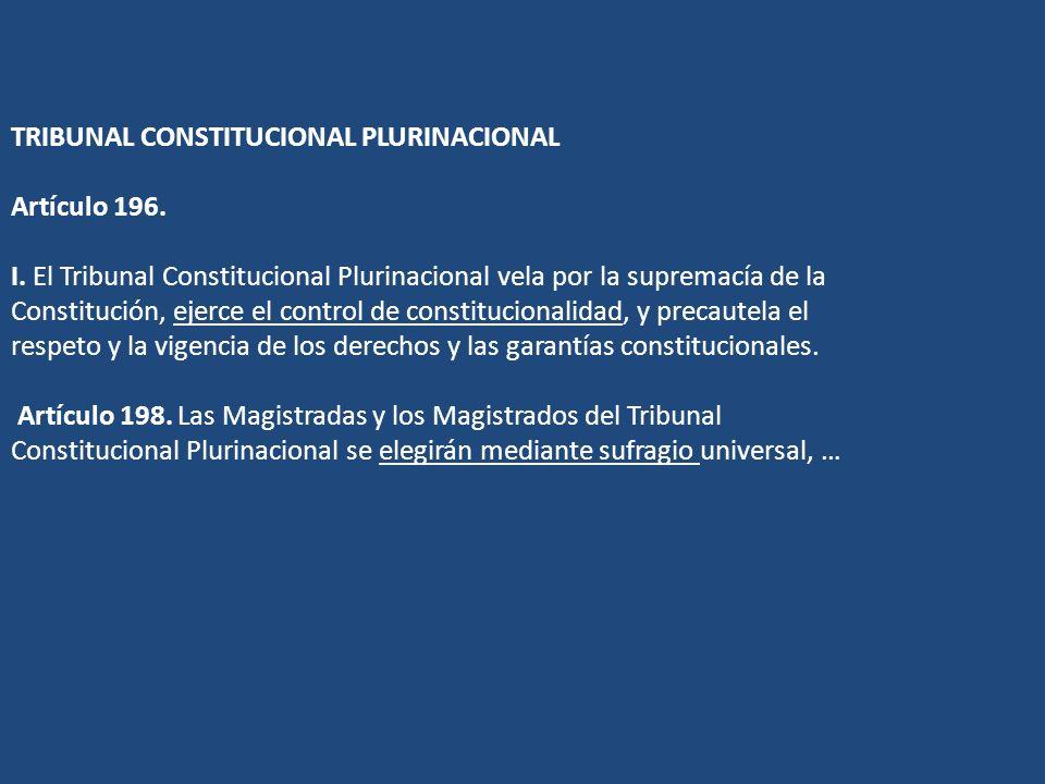 TRIBUNAL CONSTITUCIONAL PLURINACIONAL Artículo 196. I. El Tribunal Constitucional Plurinacional vela por la supremacía de la Constitución, ejerce el c