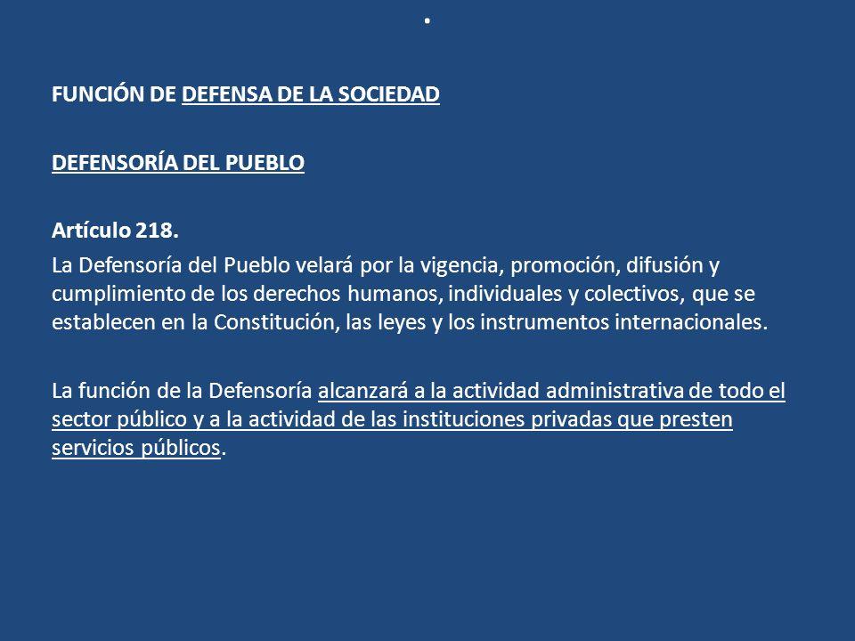 . FUNCIÓN DE DEFENSA DE LA SOCIEDAD DEFENSORÍA DEL PUEBLO Artículo 218. La Defensoría del Pueblo velará por la vigencia, promoción, difusión y cumplim