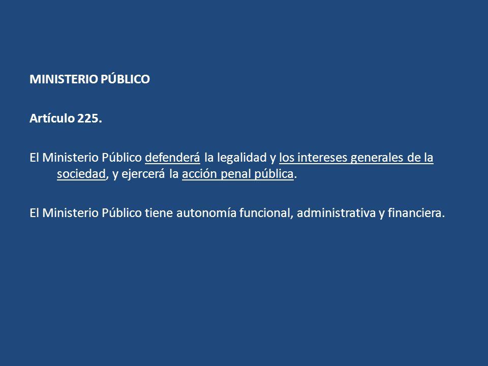 MINISTERIO PÚBLICO Artículo 225. El Ministerio Público defenderá la legalidad y los intereses generales de la sociedad, y ejercerá la acción penal púb