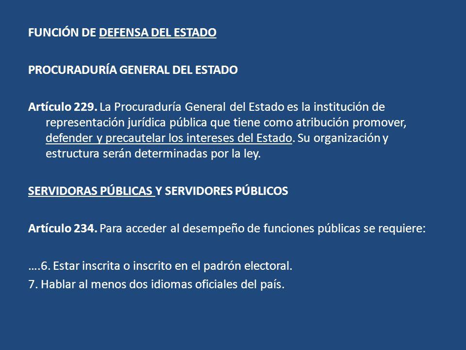 FUNCIÓN DE DEFENSA DEL ESTADO PROCURADURÍA GENERAL DEL ESTADO Artículo 229. La Procuraduría General del Estado es la institución de representación jur