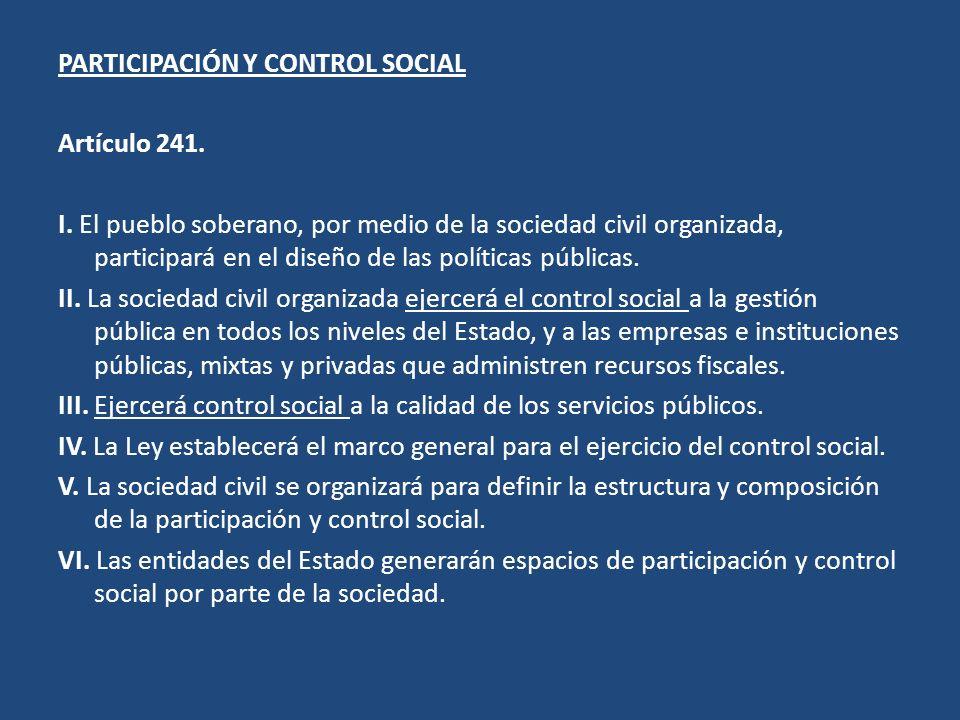 PARTICIPACIÓN Y CONTROL SOCIAL Artículo 241. I. El pueblo soberano, por medio de la sociedad civil organizada, participará en el diseño de las polític