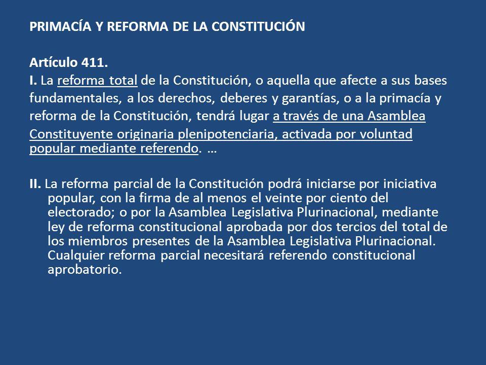 PRIMACÍA Y REFORMA DE LA CONSTITUCIÓN Artículo 411. I. La reforma total de la Constitución, o aquella que afecte a sus bases fundamentales, a los dere